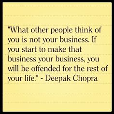 What others think of you is none of your business, if you start to make that business your business you will be offended for the rest of your life. *drops the mic*
