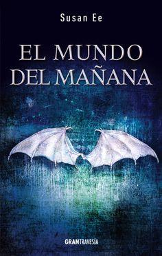 """""""El Mundo del mañana"""" de Susan Ee (segunda parte de la trilogía iniciada con """"Ángeles caídos"""" 'El fin de los tiempos')."""