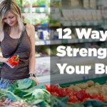 Use It or Lose It – Your Mind Is Like a Muscle: 12 Ways to Strengthen Your Brain