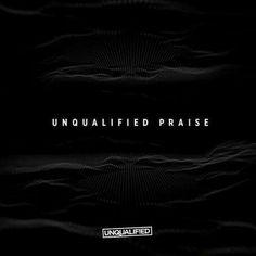 Unqualified - Unqualified Praise