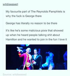 "#hamilton #tumblr He's there cuz he never leaves the stage after ""I Know Him"" and he sits and he instigates until he joins in during the chaos in ""The Reynolds Pamphlet"" and it's just a riot."
