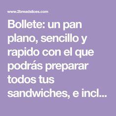 Bollete: un pan plano, sencillo y rapido con el que podrás preparar todos tus sandwiches, e incluso las mejores hamburguesas.
