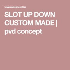 SLOT UP DOWN CUSTOM MADE | pvd concept