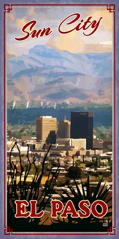 El Paso Texas where I graduated from high school. From Texas Poster