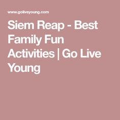 Siem Reap - Best Family Fun Activities | Go Live Young