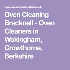 Oven Cleaning Bracknell - Oven Cleaners in Wokingham, Crowthorne, Berkshire