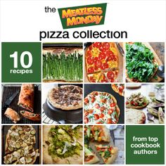The #MeatlessMonday Pizza Collection: 10 Simple, Delicious Recipes From Top Cookbook Authors