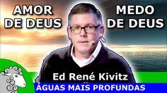 TEMER A DEUS OU AMOR DE DEUS? Pregação sobre o amor de Deus - Ed René Ki...