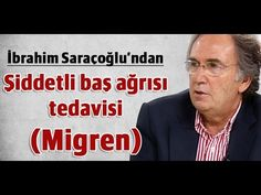 İbrahim Saraçoğlu - Şiddetli baş ağrısı tedavisi (Migren)