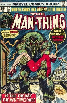 My favorite all time comic book! Man-Thing! Whoever knows fear BURNS at the touch of THE MAN_THING! Man-Thing_Vol_1_22.jpg (400×609)