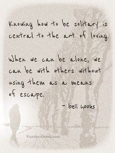 Wow, I know a lot of people that need to see this . . . being alone can be a GOOD thing!