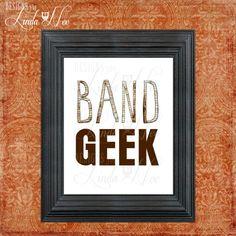 PRINTED Wall Decor ~ BAND Geek ~ Marching Band ~ Band Print ~ High School Band ~ Band Humor ~ Band Nerd ~ Band Geek ~ Nerdy ~ Print  AVAILABLE