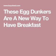 These Egg Dunkers Are A New Way To Have Breakfast