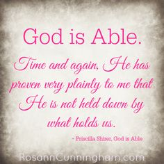 Awesome quote from Priscilla Shirer's book, God is Able. I know I can say I've experienced the same with God. He is not held down by what holds us.