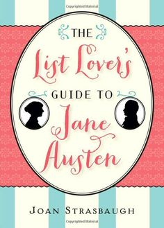 Jane Austen Books:   --   10 Essential Books for Jane Austen Lovers: The List Lover's Guide to Jane Austen by Joan Strasbaugh Finally, for the die-hard fan, this June release is the ultimate Jane Austen compendium. Its fascinating lists include: what books Austen had in her library, the last lines of everything she wrote, her royal ancestors, and even what flowers she had in her garden!