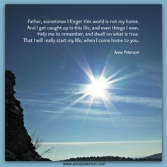this world, heaven, we're not home yet, home is with God  www.annepeterson.com