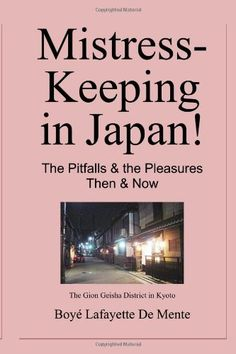 Mistress-Keeping in Japan!: The Pitfalls & the Pleasures - http://www.learnjourney.com/travel-asia-discount-resources-books-guides-free-shipping/travel-japan-discount-resources-books-guides-free-shipping/mistress-keeping-in-japan-the-pitfalls-the-pleasures/