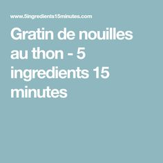 Gratin de nouilles au thon - 5 ingredients 15 minutes Calories, Creme, Boys, Seafood, Recipe, Dish, Baby Boys, Children, Senior Guys