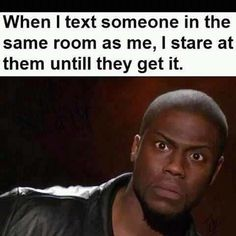 I don't usually text people that are in the same room as me but I thought this was funny ;)