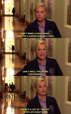 """Leslie Knope -  """"There's a lot of 'can't's in my life right now."""""""