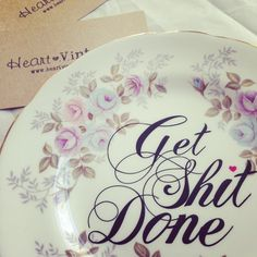 Get Shit Done, Heart Vintage Up-cycled Vintage Plate