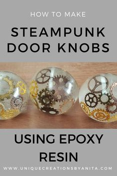 How to make Epoxy Resin Doorknobs (Steampunk)