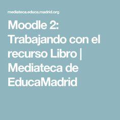 Moodle 2: Trabajando con el recurso Libro | Mediateca de EducaMadrid
