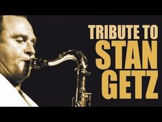Tribute To Stan Getz - One of the greatest saxophonists of all time