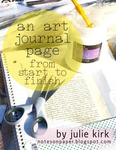 Shows how a basic art journal page can be put together ~ If you're interested in some cool ideas to get you started, check this blog!  (Julie Kirk)
