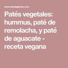 Patés vegetales: hummus, paté de remolacha, y paté de aguacate - receta vegana Hummus, Avocado Spread, Beets, Vegans, Recipes, Cooking