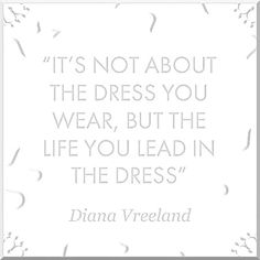 it's not about the dress you wear, but the life you lead in tha dress. #quotes #fashionquotes