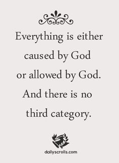 Everything is either caused by God or allowed by God. And there is no third category. Faith Quotes, Jesus Quotes, Bible Verses Quotes, Me Quotes, Scriptures, Religious Quotes, Spiritual Quotes, Christian Life, Christian Quotes
