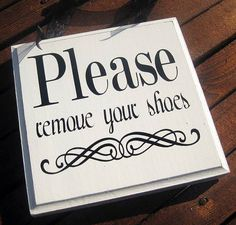 Please Remove Shoes Sign, Please Take Off Your Shoes, Solid Wood Sign... by SaidInStoneOnline on Etsy https://www.etsy.com/listing/81679334/please-remove-shoes-sign-please-take-off