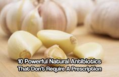 10 Powerful Natural Antibiotics That Don't Require A Prescription. Learn what powerful natural antibiotics are out there. How to pick and use them.