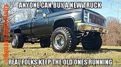 Anyone can buy a new truck. Real folks keep the old ones running