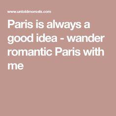 Paris is always a good idea - wander romantic Paris with me