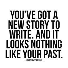 Keep writing your own legacy - leave the story behind that you want.
