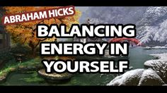 Abraham Hicks - Balancing Energy Within Self