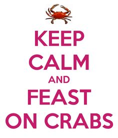 KEEP CALM AND FEAST ON CRABS Print to frame and put on counter