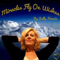 Miracles Fly On Wishes by Sally Francis on SoundCloud
