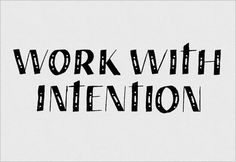 Work with intention