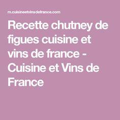 Recette chutney de figues cuisine et vins de france - Cuisine et Vins de France