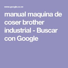 manual maquina de coser brother industrial - Buscar con Google