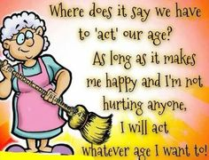 """I""""ll act whatever age I want to!"""