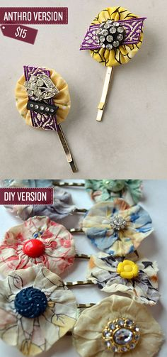 Embellish bobby pins with cloth flowers    http://kojo-designs.com/2011/04/sincerest-form-of-flattery-guest-tutorial-anthro-inspired-hair-pins-by-little-miss-momma/
