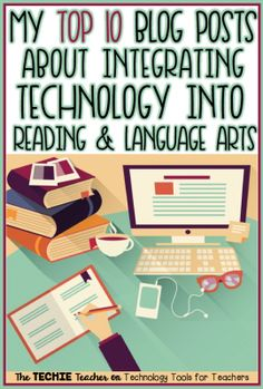 My Top 10 Blog Posts About Integrating Technology into Reading and Language Arts