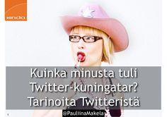 Kuinka minusta tuli Suomen ensimmäinen Twitter-kuningatar vuonna 2009 ja tarinoita Twitteristä Pauliina Mäkelä, Kinda Oy Tekniikan päivät 2015  Tampereella TR1…