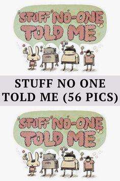 Stuff No One Told Me (56 Pics)