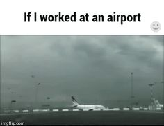 If I worked at an airport GIF