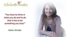 Shine ...  Quote by Helen Winder  http://www.helenwinder.co.uk/